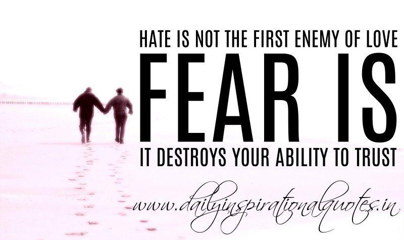 Hate Is Not The First Enemy Of Love. It Destroys Your Ability To Trust.