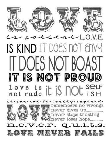 Love Is Patient, Love Is Kind. It Does Not Envy, It Does Not Boast, It Is  Not Proud. It Does Not Dishonor Others, It Is Not Self Seeking, It Is Not  Easily ...