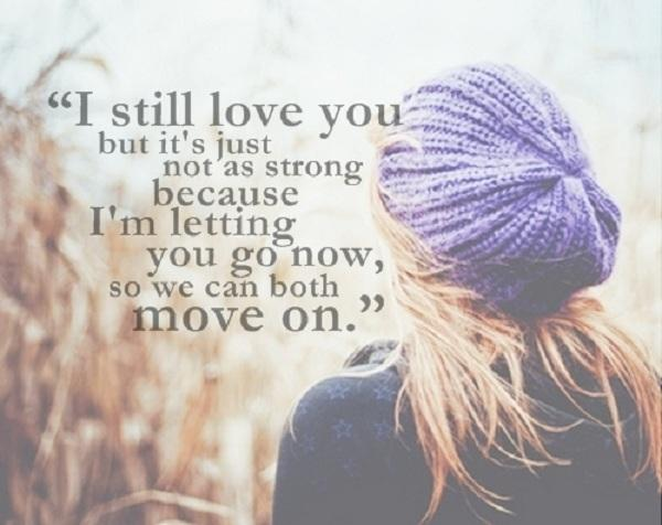 I still love you but it's just not as strong because I'm letting you go now, so we can both move on