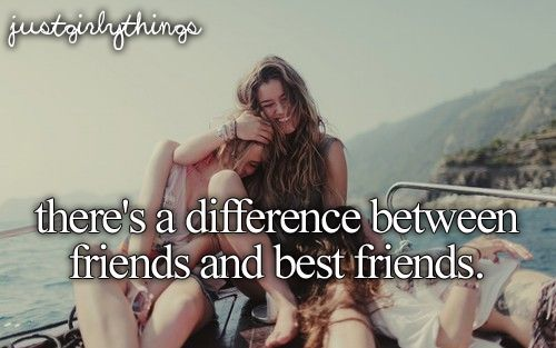 There's a difference between friends and best friends.
