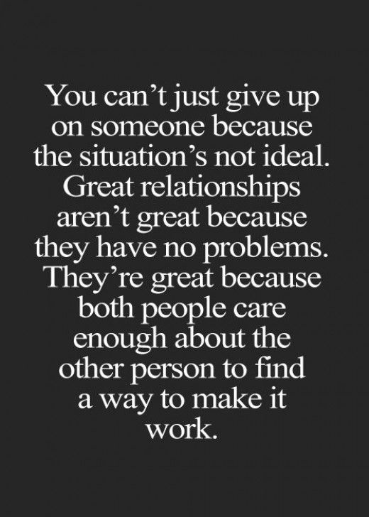 Great relationships aren't great because they have no problems. They're great because both people care enough about the other person to find a way to make it work