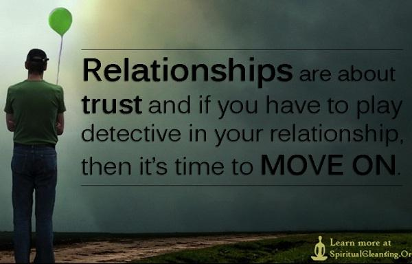 Relationships are about trust. If you have to play detective, then its time to move on
