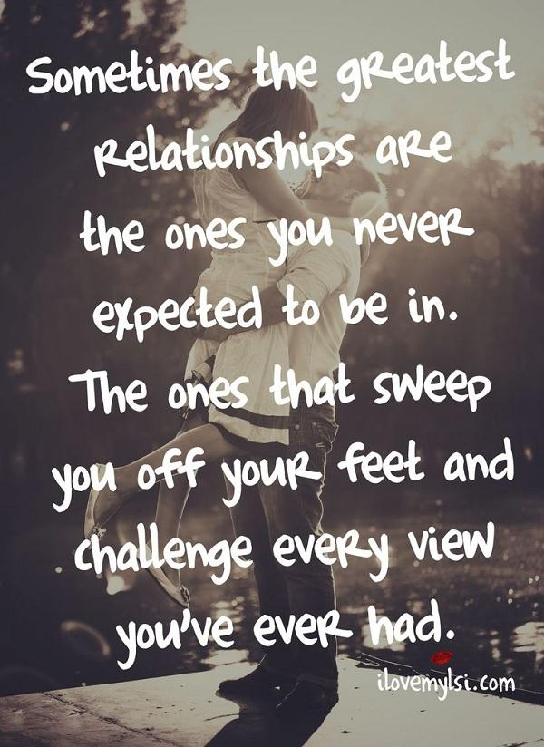 Sometimes the greatest relationships are the ones you never expected to be in. The ones that sweep you off your feet and challenge every view you've ever had