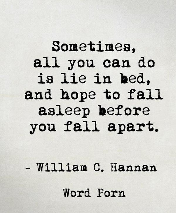 Sometimes, all you can do is lie in bed, and hope to fall asleep before you fall apart