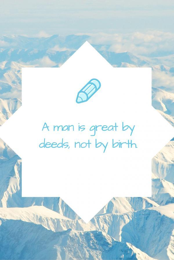 a-man-is-great-by-deeds-not-by-birth-600_899