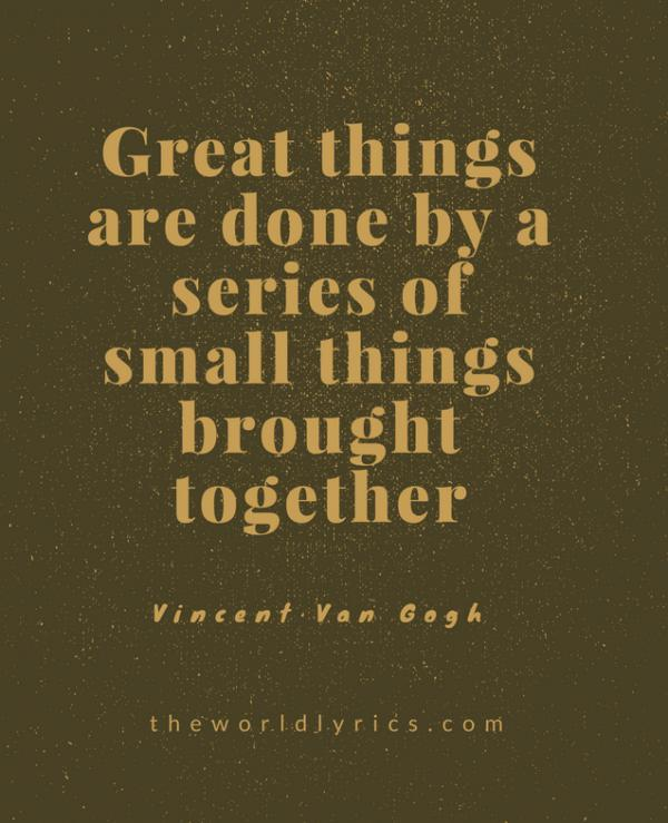 great-things-are-done-by-a-series-of-small-things-brought-together600_739