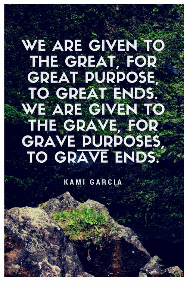 we-are-given-to-the-great-for-great-purpose-to-great-ends-we-are-given-to-the-grave-for-grave-purposes-to-grave-ends600_900